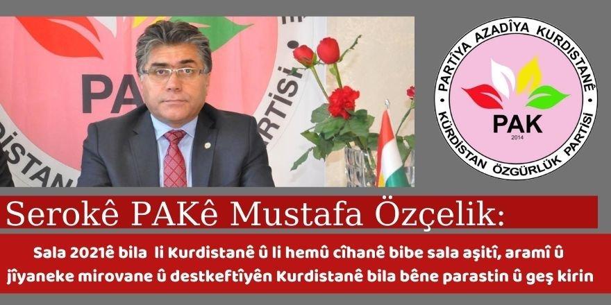 Serokê Giştî yê PAKê Mustafa Özçelik:Sala 2021ê bila li Kurdistanê û li hemû cîhanê bibe sala aşitî, aramî û jîyaneke mirovane û destkeftîyên Kurdistanê bila bêne parastin û geş kirin