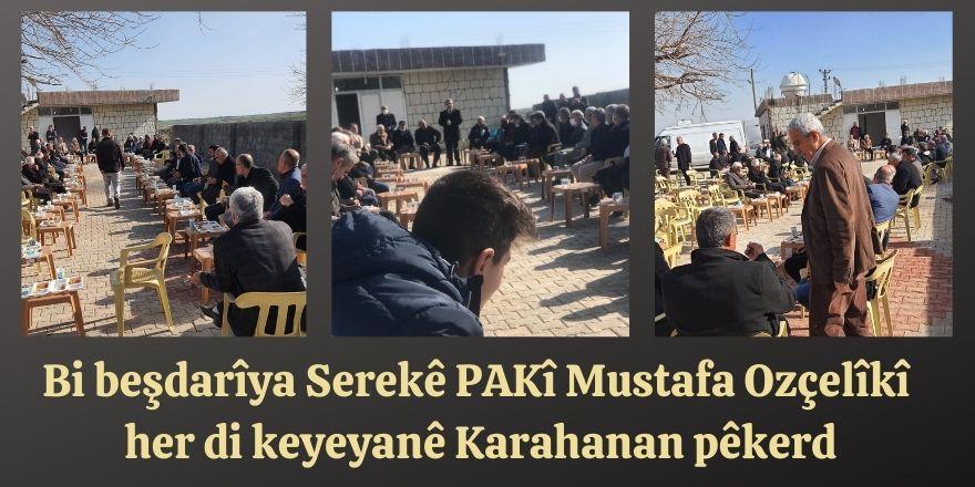 Bi beşdarîya Serekê PAKî Mustafa Ozçelîkî her di keyeyanê Karahanan pêkerd