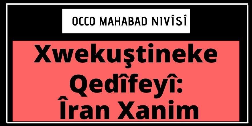 Occo Mahabad: Xwekuştineke Qedîfeyî: Îran Xanim
