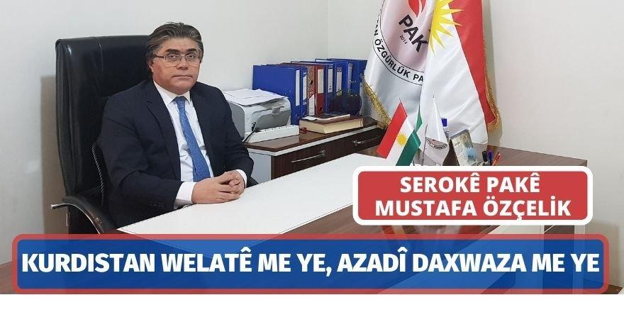 Serokê PAKê Mustafa Özçelik: Kurdistan welatê me ye, azadî daxwaza me ye