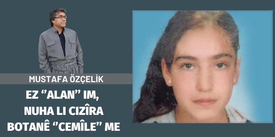Mustafa Özçelik: Ez ''Alan'' im, nuha li Cizîra Botanê ''Cemîle'' me