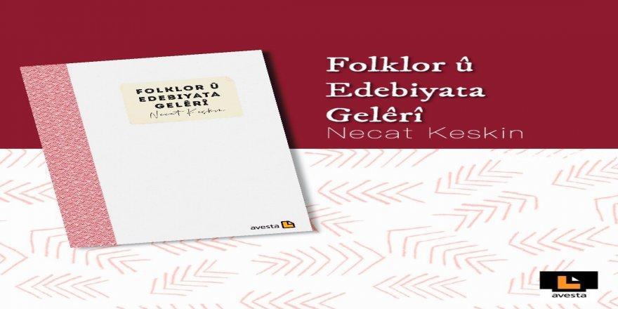 """Lêkolîneke nû ji Necat Keskin """"Folklor û Edebiyata Gelêrî"""""""
